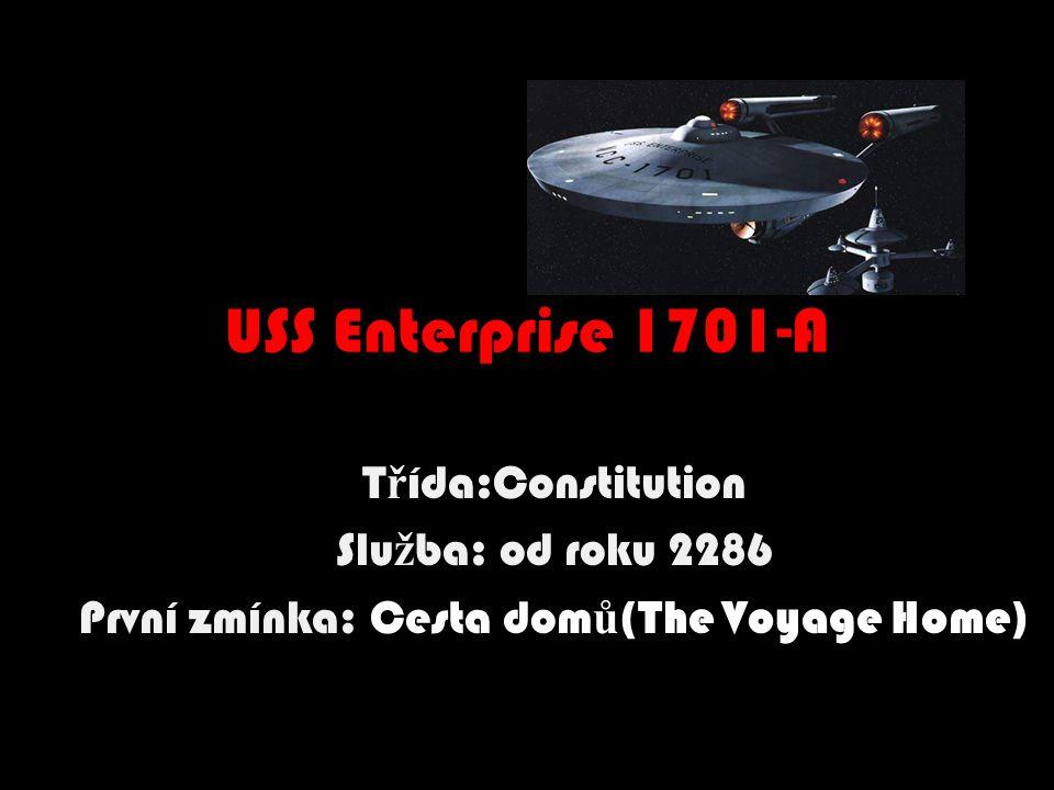 USS Enterprise 1701-A T ř ída:Constitution Slu ž ba: od roku 2286 První zmínka: Cesta dom ů (The Voyage Home)