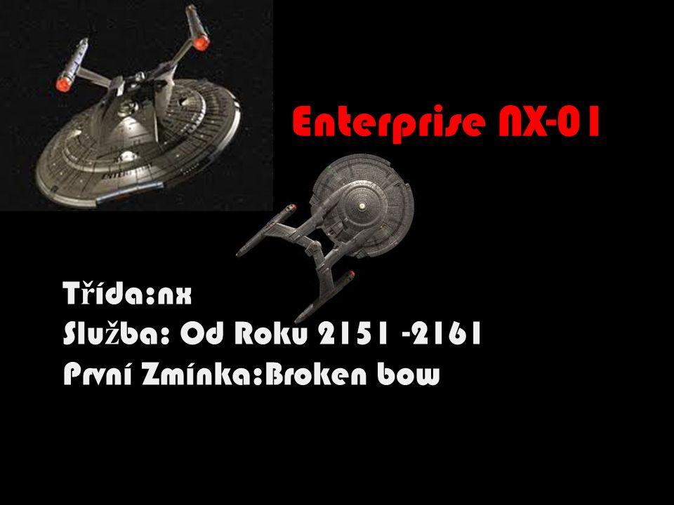 T ř ída:nx Slu ž ba: Od Roku 2151 -2161 První Zmínka:Broken bow Enterprise NX-01