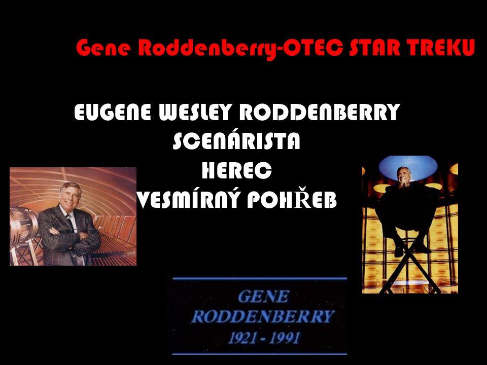 EUGENE WESLEY RODDENBERRY SCENÁRISTA HEREC VESMÍRNÝ POH Ř EB Gene Roddenberry-OTEC STAR TREKU