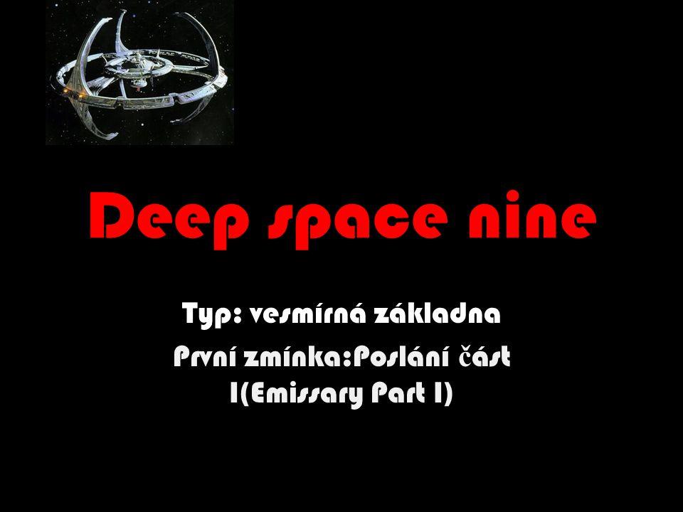 Deep space nine Typ: vesmírná základna První zmínka:Poslání č ást I(Emissary Part I)
