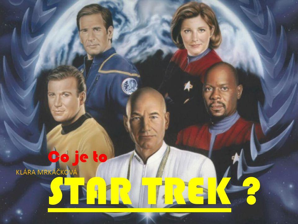 Co je to STAR TREK ? KLÁRA MRKÁČKOVÁ