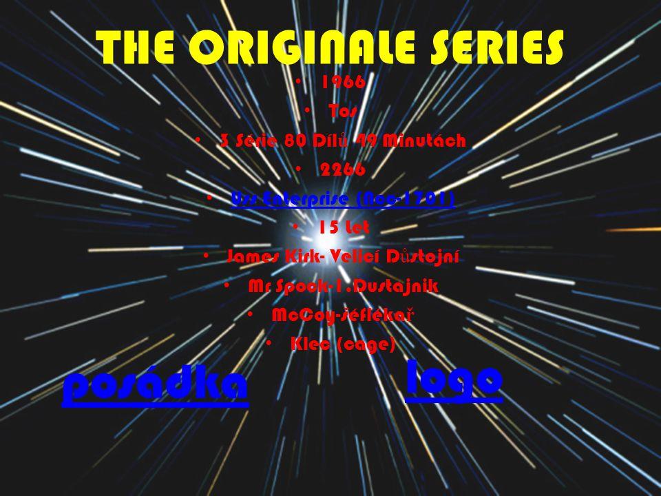 THE ORIGINALE SERIES 1966 Tos 3 Série 80 Díl ů 49 Minutách 2266 Uss Enterprise (Ncc-1701) 15 Let James Kirk- Velicí D ů stojní Mr Spock-1.Dustajnik Mc
