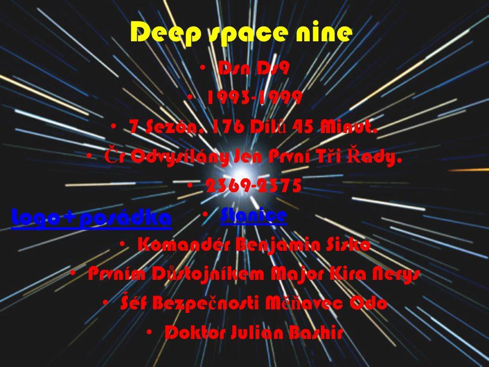 Deep space nine Dsn Ds9 1993-1999 7 Sezón, 176 Díl ů 45 Minut. Č r Odvysílány Jen První T ř i Ř ady. 2369-2375 Stanice Komandér Benjamin Sisko Prvním