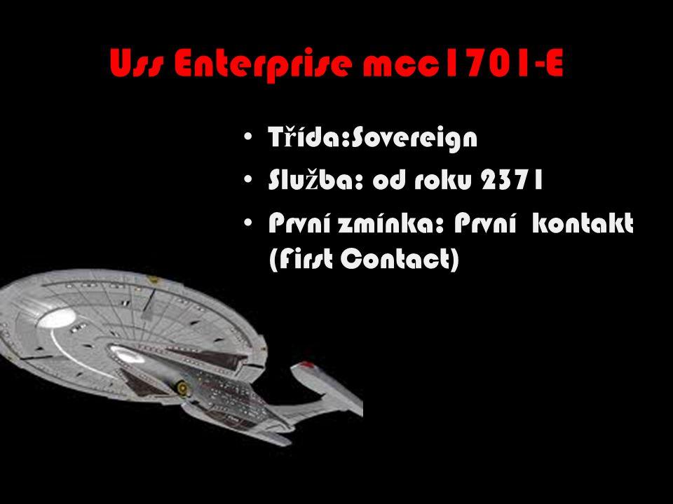 Uss Enterprise mcc1701-E T ř ída:Sovereign Slu ž ba: od roku 2371 První zmínka: První kontakt (First Contact)