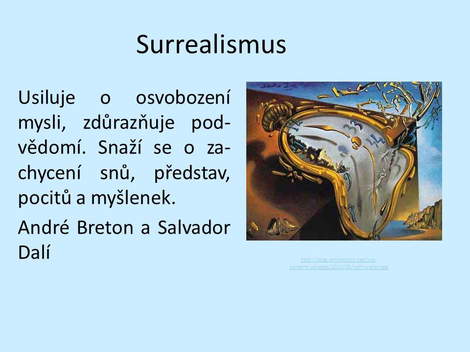Surrealismus Usiluje o osvobození mysli, zdůrazňuje pod- vědomí.