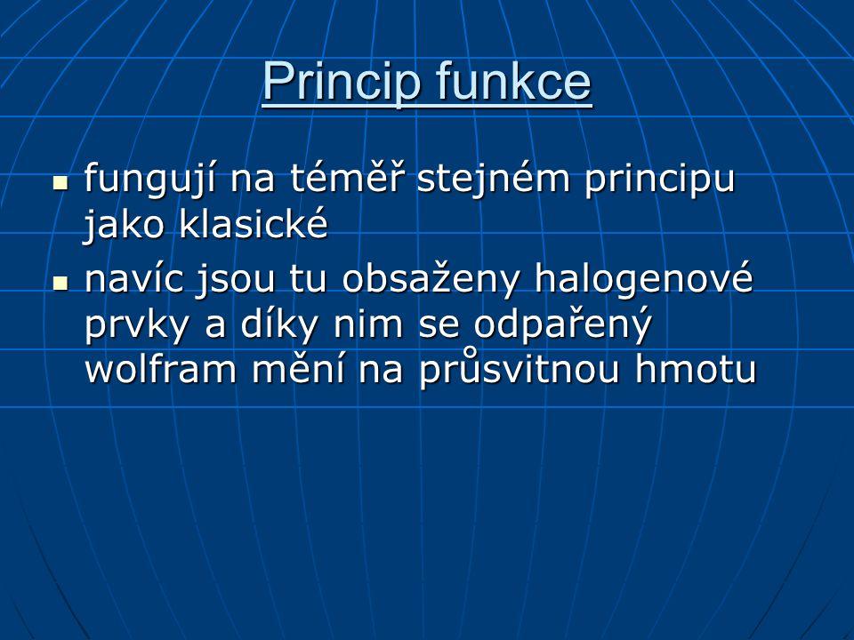 Princip funkce fungují na téměř stejném principu jako klasické fungují na téměř stejném principu jako klasické navíc jsou tu obsaženy halogenové prvky