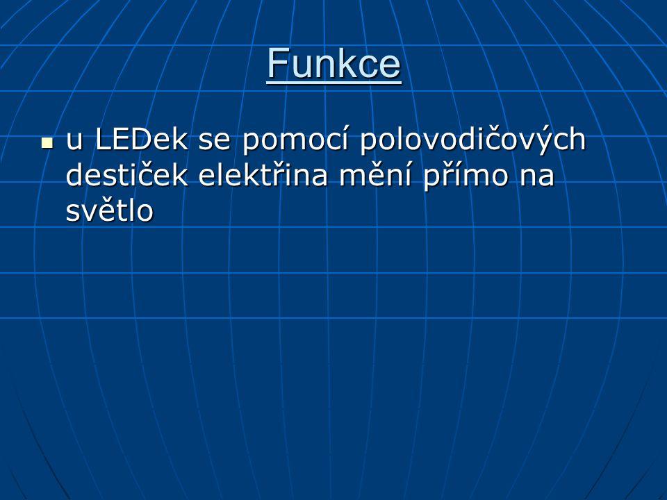 Funkce u LEDek se pomocí polovodičových destiček elektřina mění přímo na světlo u LEDek se pomocí polovodičových destiček elektřina mění přímo na svět