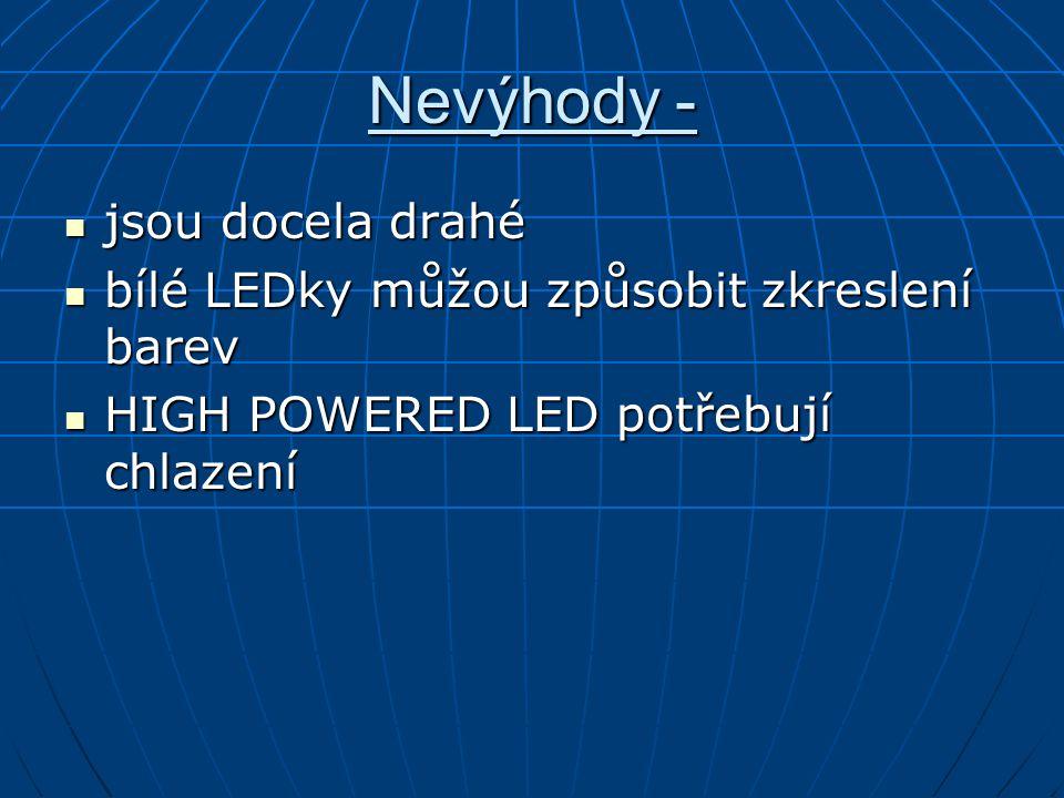 Nevýhody - jsou docela drahé jsou docela drahé bílé LEDky můžou způsobit zkreslení barev bílé LEDky můžou způsobit zkreslení barev HIGH POWERED LED potřebují chlazení HIGH POWERED LED potřebují chlazení