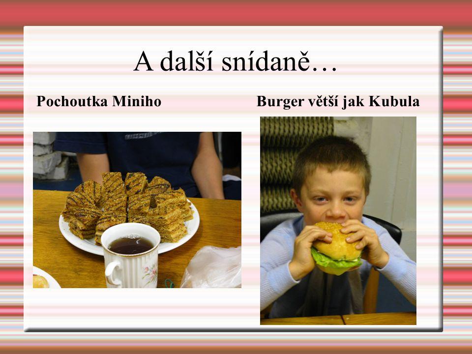 A další snídaně… Pochoutka Miniho Burger větší jak Kubula