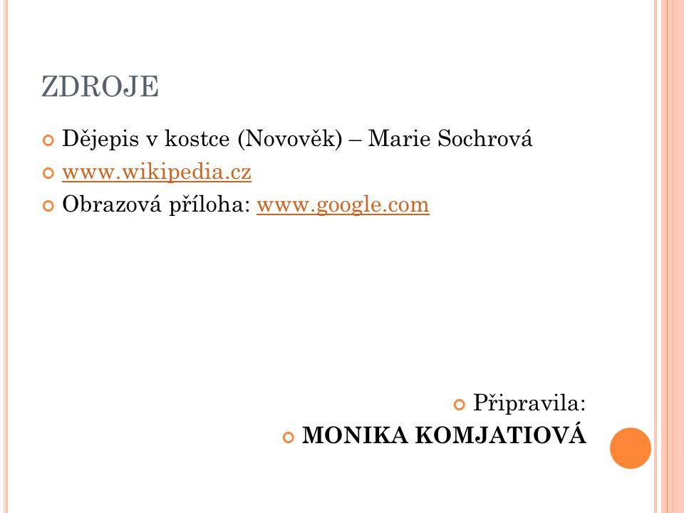 ZDROJE Dějepis v kostce (Novověk) – Marie Sochrová www.wikipedia.cz Obrazová příloha: www.google.comwww.google.com Připravila: MONIKA KOMJATIOVÁ