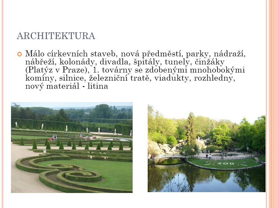 ARCHITEKTURA Málo církevních staveb, nová předměstí, parky, nádraží, nábřeží, kolonády, divadla, špitály, tunely, činžáky (Platýz v Praze), 1. továrny
