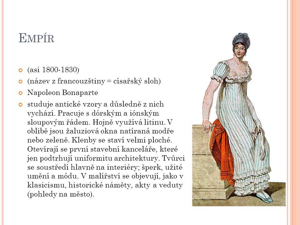 E MPÍR (asi 1800-1830) (název z francouzštiny = císařský sloh) Napoleon Bonaparte studuje antické vzory a důsledně z nich vychází. Pracuje s dórským a