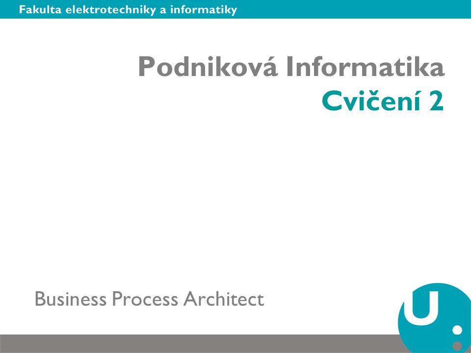 Podniková Informatika Cvičení 2 Business Process Architect