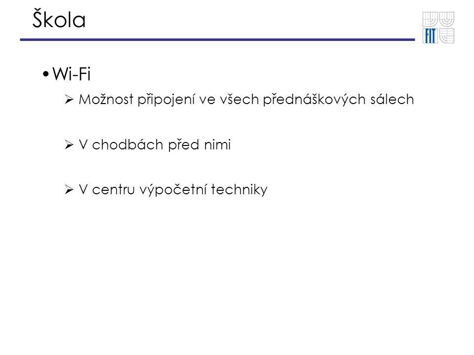 Škola Wi-Fi  Možnost připojení ve všech přednáškových sálech  V chodbách před nimi  V centru výpočetní techniky