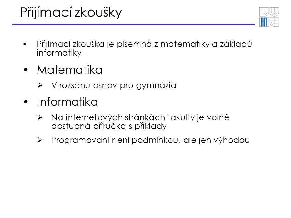Přijímací zkoušky Přijímací zkouška je písemná z matematiky a základů informatiky Matematika  V rozsahu osnov pro gymnázia Informatika  Na interneto