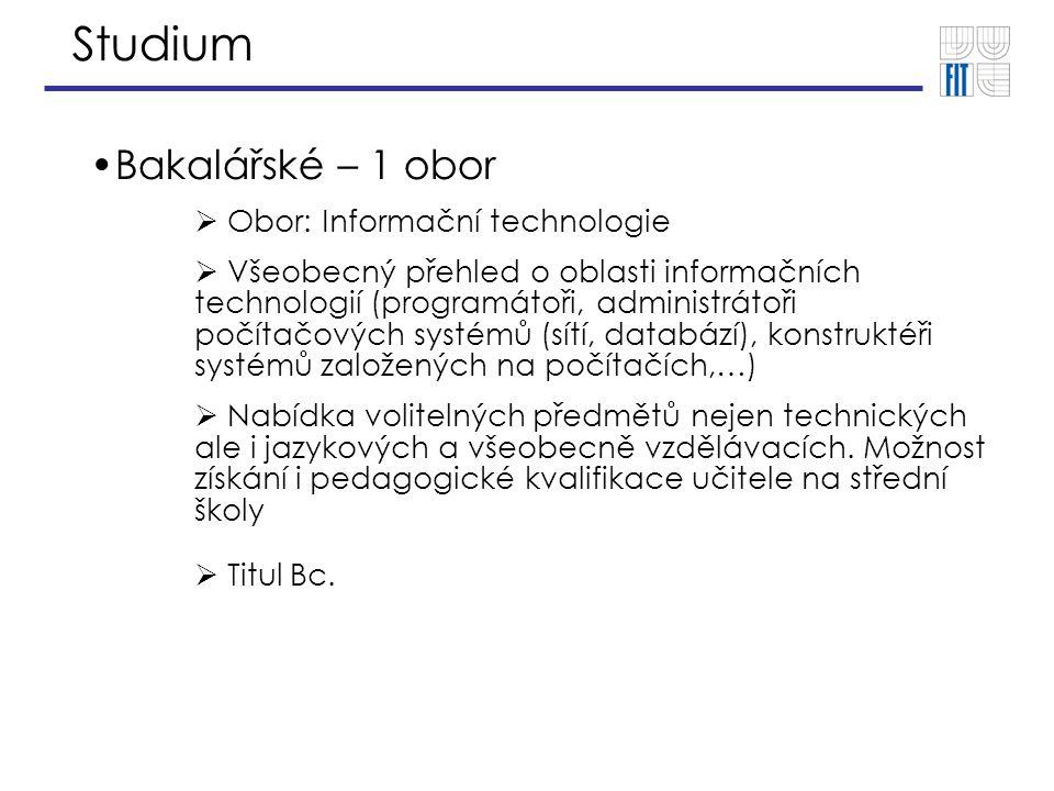 Studium Bakalářské – 1 obor  Obor: Informační technologie  Všeobecný přehled o oblasti informačních technologií (programátoři, administrátoři počítačových systémů (sítí, databází), konstruktéři systémů založených na počítačích,…)  Nabídka volitelných předmětů nejen technických ale i jazykových a všeobecně vzdělávacích.