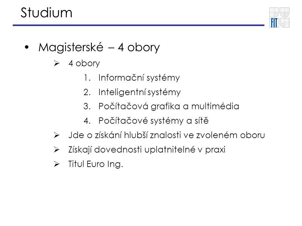 Studium Magisterské – 4 obory  4 obory 1.Informační systémy 2.Inteligentní systémy 3.Počítačová grafika a multimédia 4.Počítačové systémy a sítě  Jde o získání hlubší znalosti ve zvoleném oboru  Získají dovednosti uplatnitelné v praxi  Titul Euro Ing.