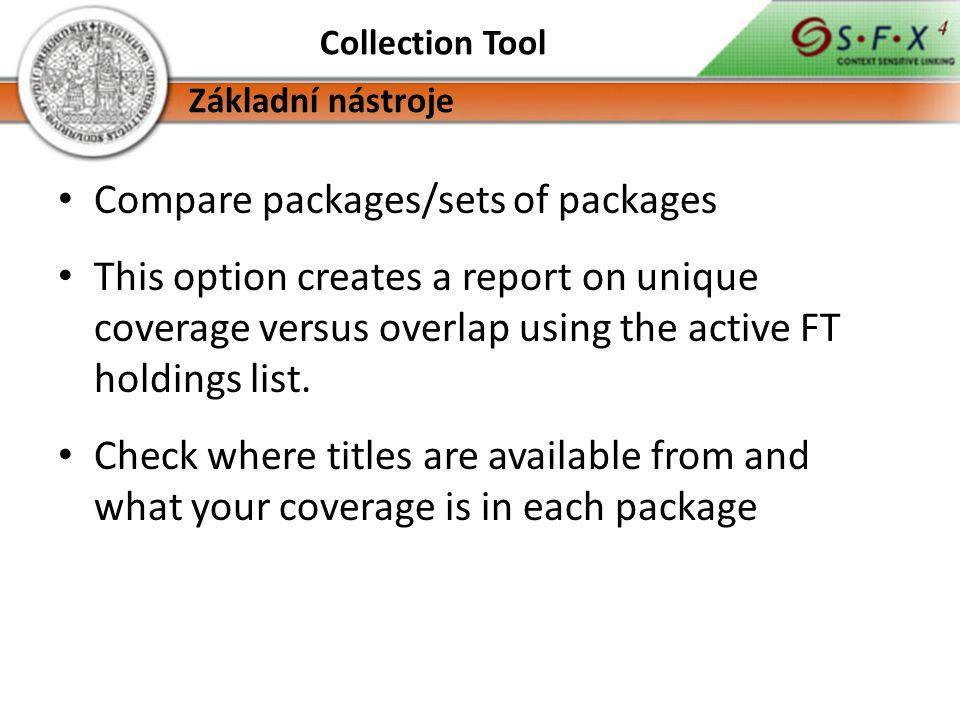 Collection Tool Compare packages/sets of packages This option creates a report on unique coverage versus overlap using the active FT holdings list.