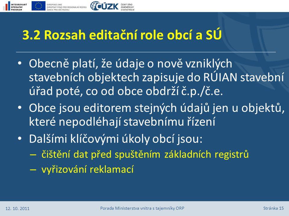Stránka 15 Obecně platí, že údaje o nově vzniklých stavebních objektech zapisuje do RÚIAN stavební úřad poté, co od obce obdrží č.p./č.e. Obce jsou ed
