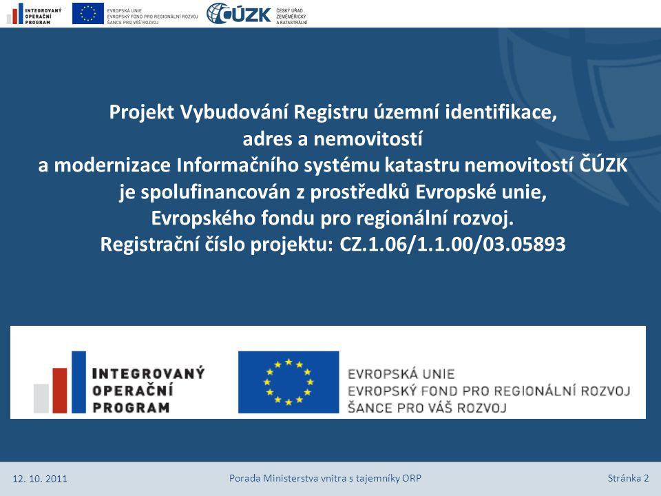 Projekt Vybudování Registru územní identifikace, adres a nemovitostí a modernizace Informačního systému katastru nemovitostí ČÚZK je spolufinancován z prostředků Evropské unie, Evropského fondu pro regionální rozvoj.