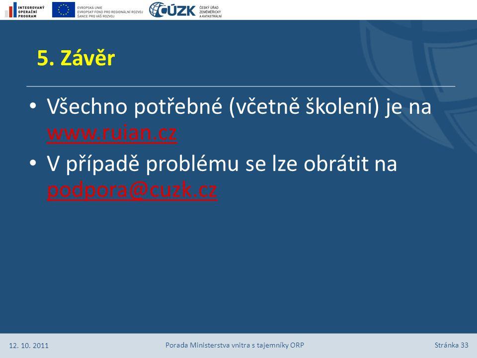 Stránka 33 Všechno potřebné (včetně školení) je na www.ruian.cz www.ruian.cz V případě problému se lze obrátit na podpora@cuzk.cz podpora@cuzk.cz 5. Z