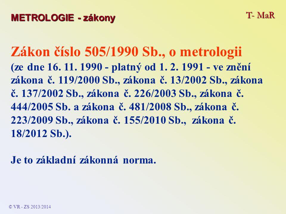 T- MaR Zákon číslo 505/1990 Sb., o metrologii (ze dne 16. 11. 1990 - platný od 1. 2. 1991 - ve znění zákona č. 119/2000 Sb., zákona č. 13/2002 Sb., zá