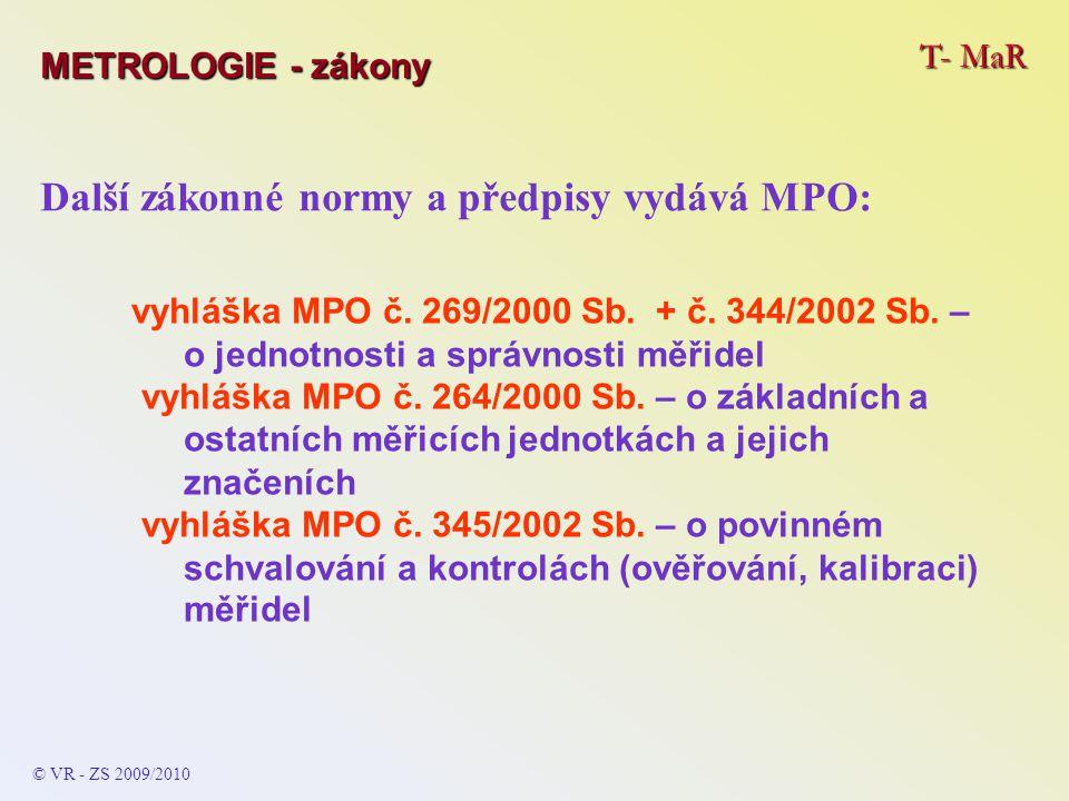 T- MaR METROLOGIE - zákony © VR - ZS 2009/2010 Další zákonné normy a předpisy vydává MPO: vyhláška MPO č. 269/2000 Sb. + č. 344/2002 Sb. – o jednotnos