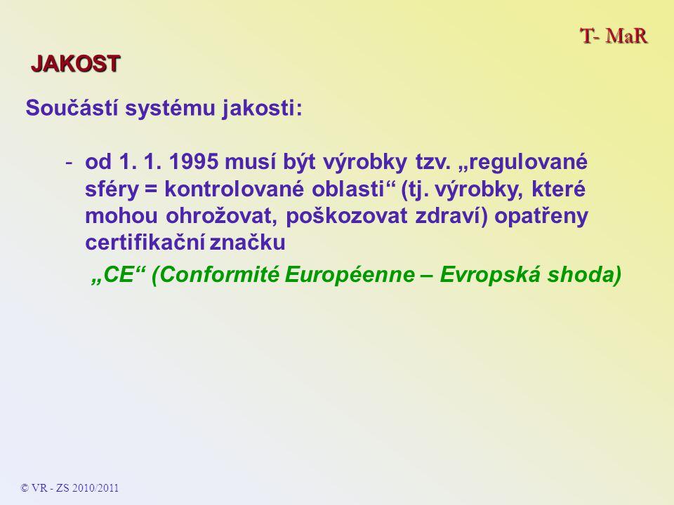 """T- MaR JAKOST Součástí systému jakosti: © VR - ZS 2010/2011 -od 1. 1. 1995 musí být výrobky tzv. """"regulované sféry = kontrolované oblasti"""" (tj. výrobk"""