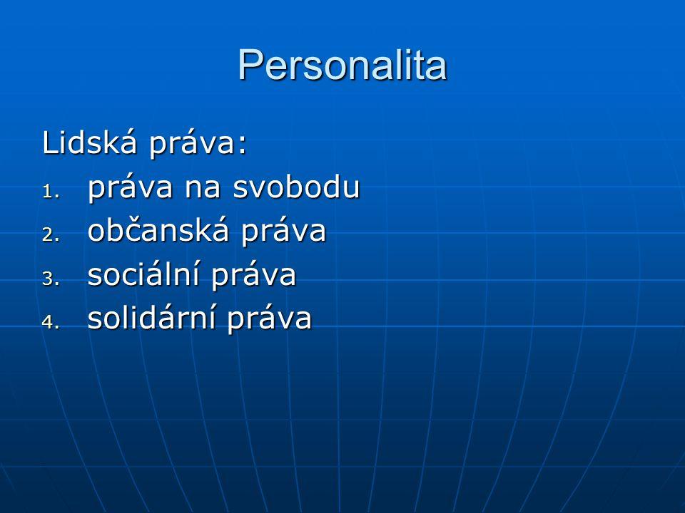 Personalita Lidská práva: 1.práva na svobodu 2. občanská práva 3.
