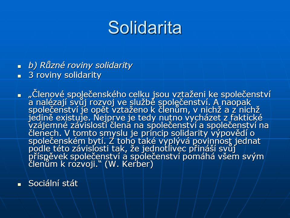 """Solidarita b) Různé roviny solidarity b) Různé roviny solidarity 3 roviny solidarity 3 roviny solidarity """"Členové společenského celku jsou vztaženi ke společenství a nalézají svůj rozvoj ve službě společenství."""