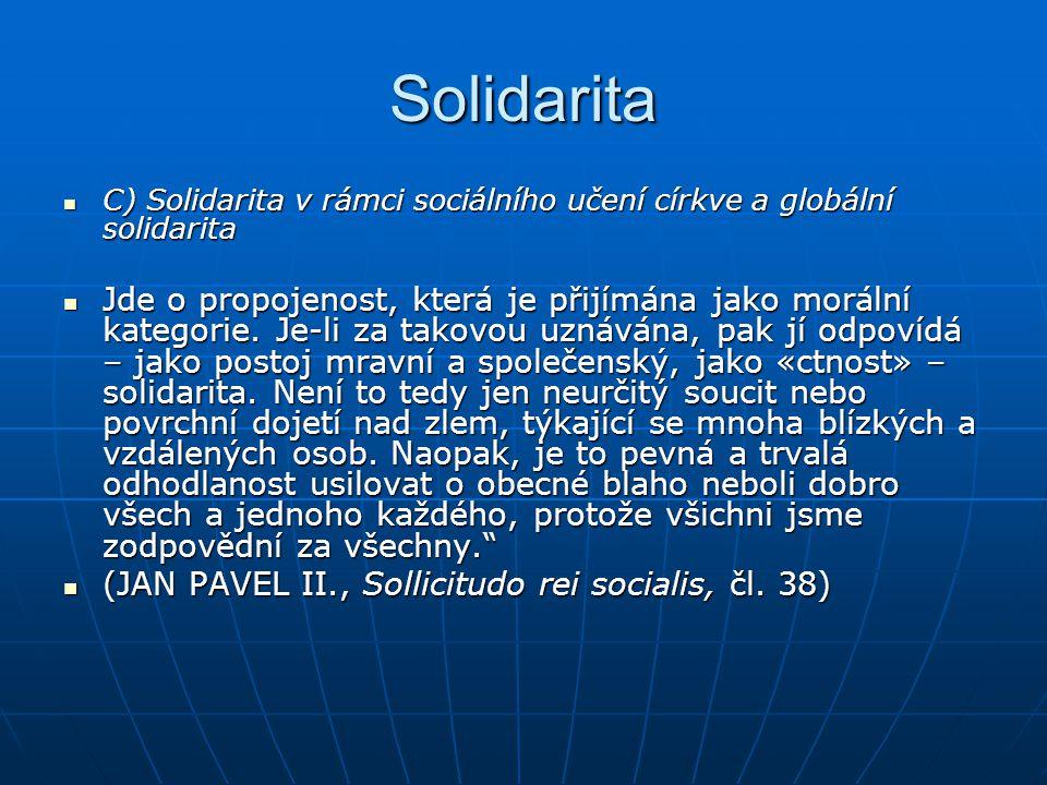 Solidarita C) Solidarita v rámci sociálního učení církve a globální solidarita C) Solidarita v rámci sociálního učení církve a globální solidarita Jde o propojenost, která je přijímána jako morální kategorie.
