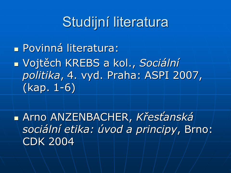 Studijní literatura Povinná literatura: Povinná literatura: Vojtěch KREBS a kol., Sociální politika, 4.
