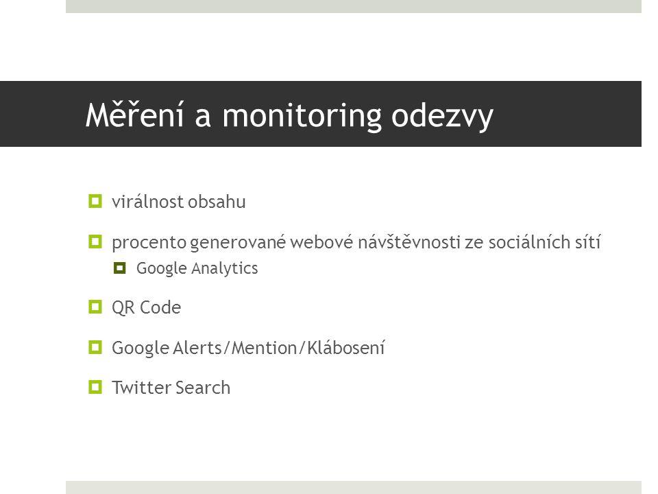 Měření a monitoring odezvy  virálnost obsahu  procento generované webové návštěvnosti ze sociálních sítí  Google Analytics  QR Code  Google Alerts/Mention/Klábosení  Twitter Search