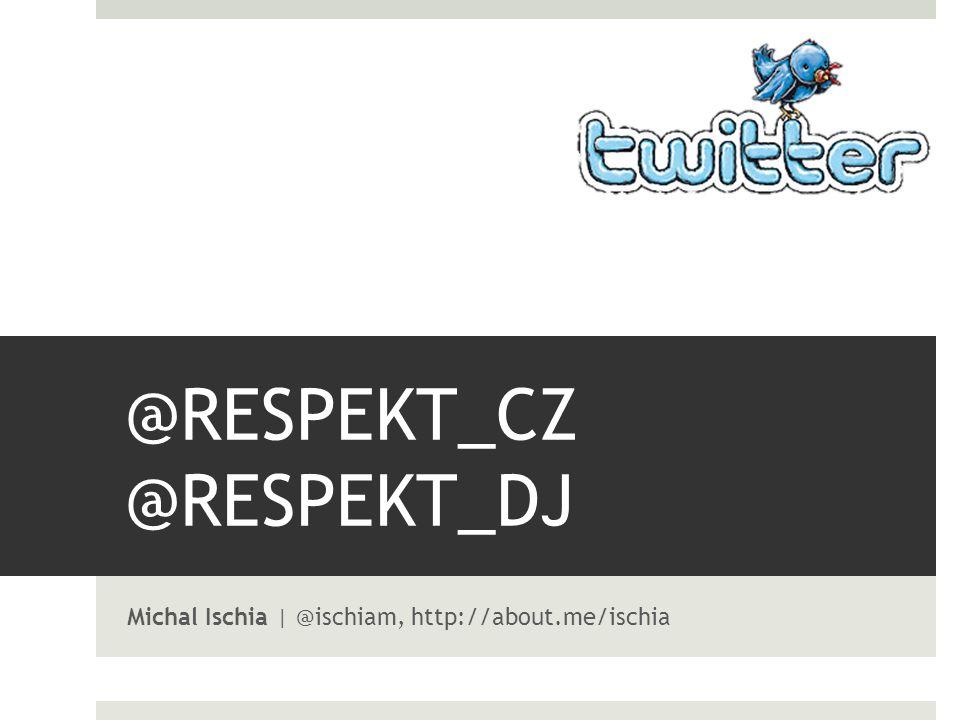 @RESPEKT_CZ @RESPEKT_DJ Michal Ischia | @ischiam, http://about.me/ischia
