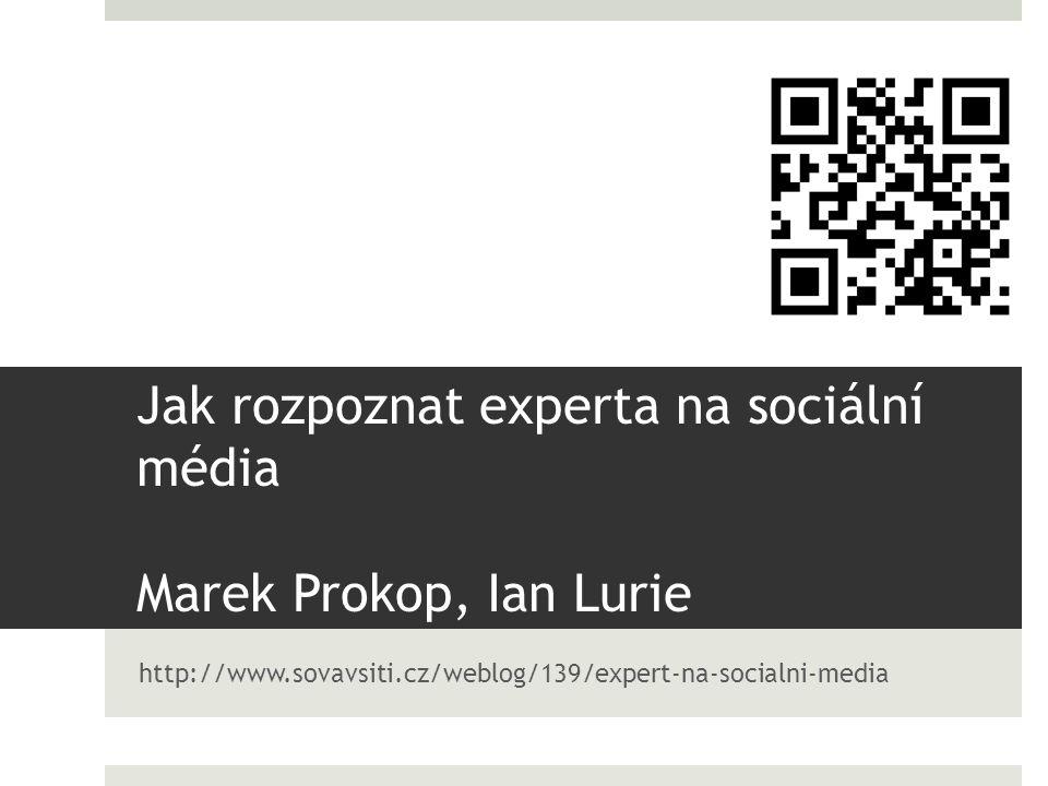 Jak rozpoznat experta na sociální média Marek Prokop, Ian Lurie http://www.sovavsiti.cz/weblog/139/expert-na-socialni-media