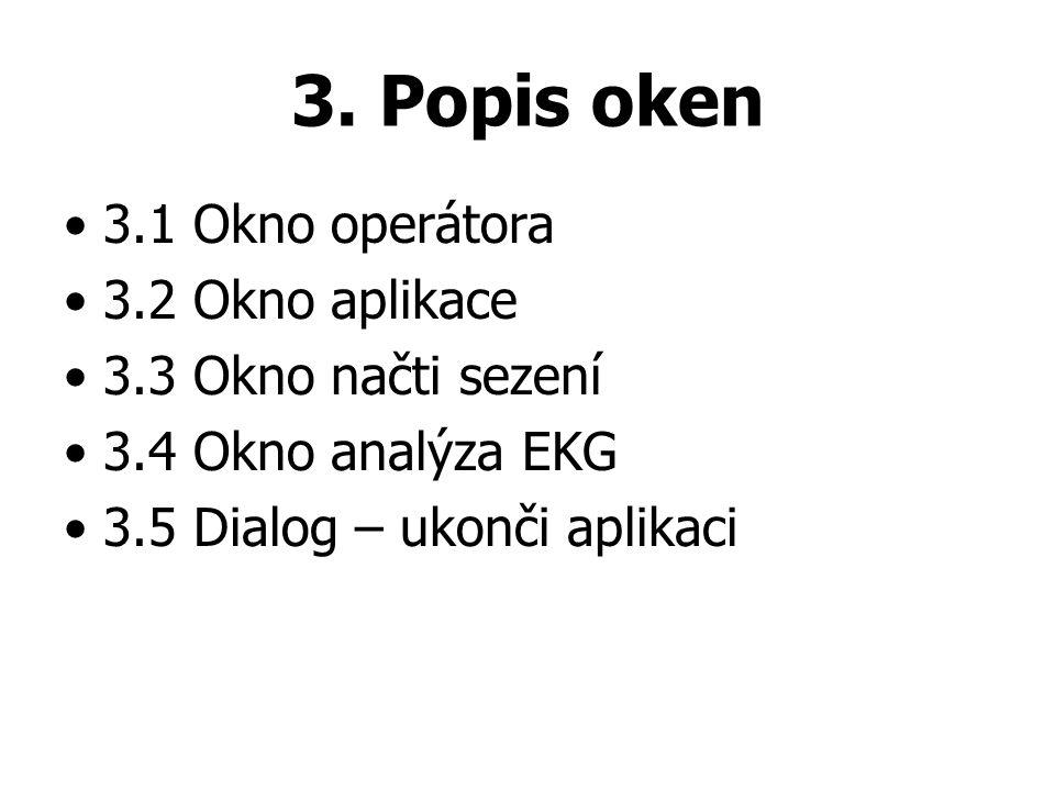 3. Popis oken 3.1 Okno operátora 3.2 Okno aplikace 3.3 Okno načti sezení 3.4 Okno analýza EKG 3.5 Dialog – ukonči aplikaci