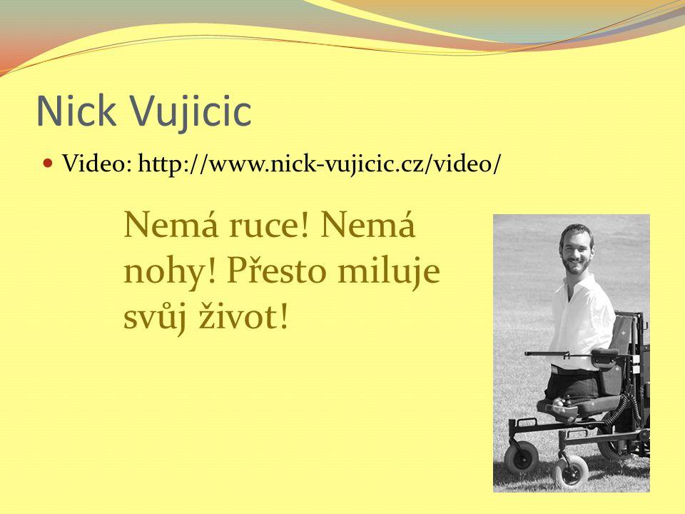 Nick Vujicic Video: http://www.nick-vujicic.cz/video/ Nemá ruce.
