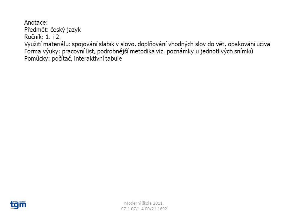 Anotace: Předmět: český jazyk Ročník: 1. i 2. Využití materiálu: spojování slabik v slovo, doplňování vhodných slov do vět, opakování učiva Forma výuk