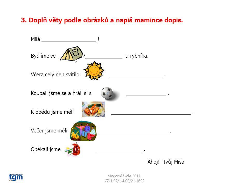 Moderní škola 2011, CZ.1.07/1.4.00/21.1692 3. Doplň věty podle obrázků a napiš mamince dopis. Bydlíme ve _____________ u rybníka. Včera celý den svíti