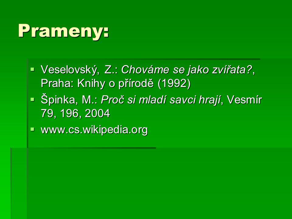 Prameny:  Veselovský, Z.: Chováme se jako zvířata?, Praha: Knihy o přírodě (1992)  Špinka, M.: Proč si mladí savci hrají, Vesmír 79, 196, 2004  www