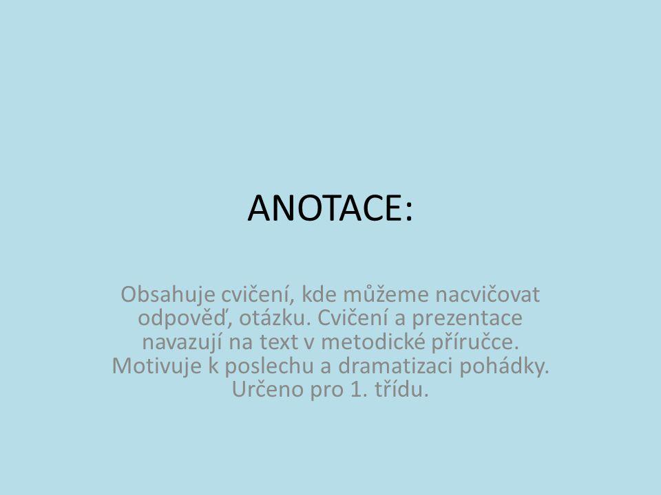 ANOTACE: Obsahuje cvičení, kde můžeme nacvičovat odpověď, otázku. Cvičení a prezentace navazují na text v metodické příručce. Motivuje k poslechu a dr