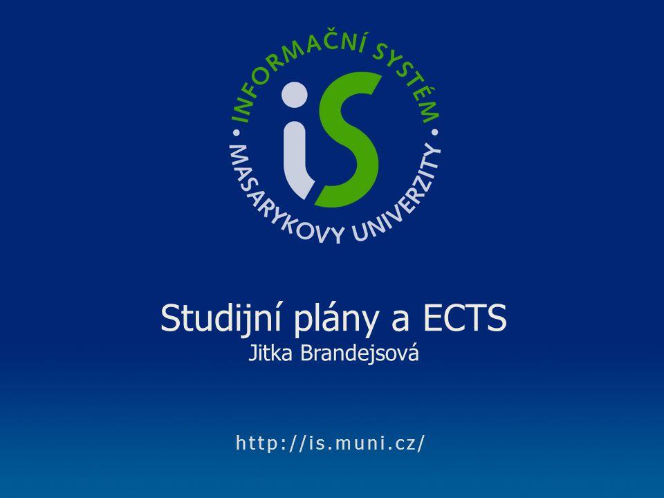 http://is.muni.cz/ Studijní plány a ECTS Jitka Brandejsová