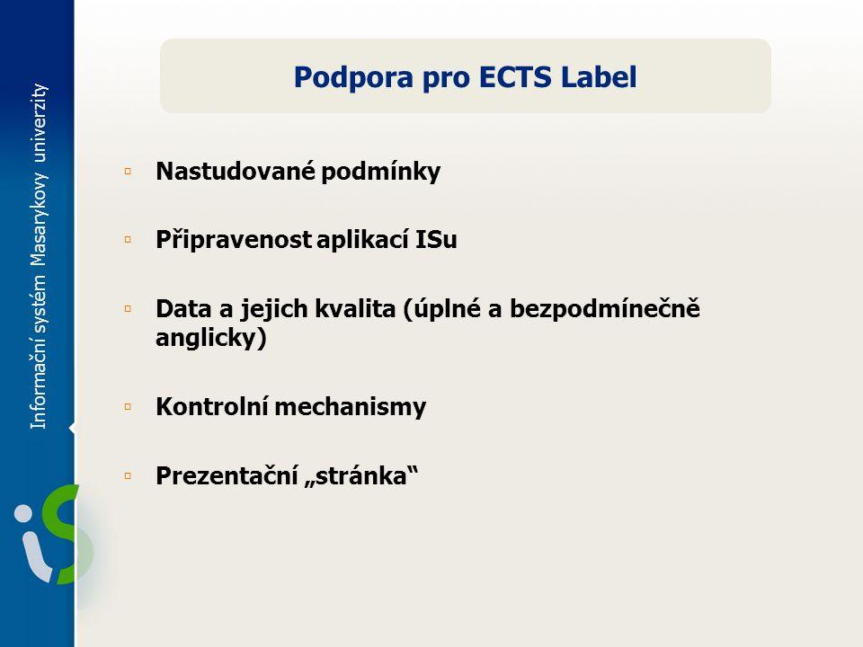 """Podpora pro ECTS Label ▫ Nastudované podmínky ▫ Připravenost aplikací ISu ▫ Data a jejich kvalita (úplné a bezpodmínečně anglicky) ▫ Kontrolní mechanismy ▫ Prezentační """"stránka"""