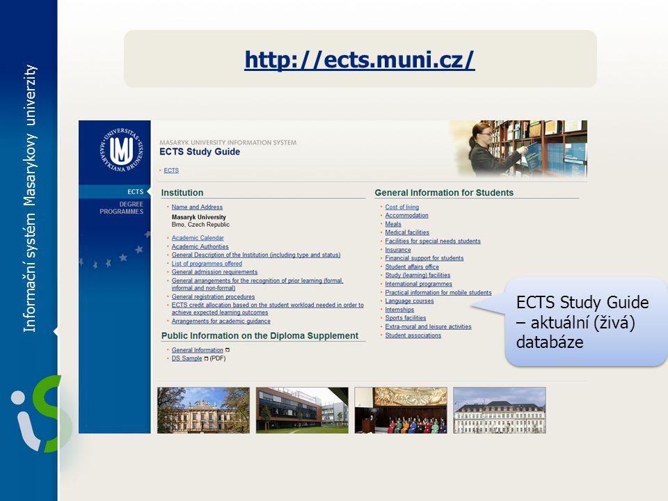 Informační systém Masarykovy univerzity http://ects.muni.cz/ ECTS Study Guide – aktuální (živá) databáze
