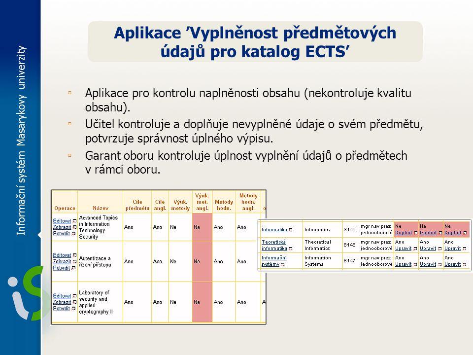 Informační systém Masarykovy univerzity Aplikace 'Vyplněnost předmětových údajů pro katalog ECTS' ▫ Aplikace pro kontrolu naplněnosti obsahu (nekontroluje kvalitu obsahu).