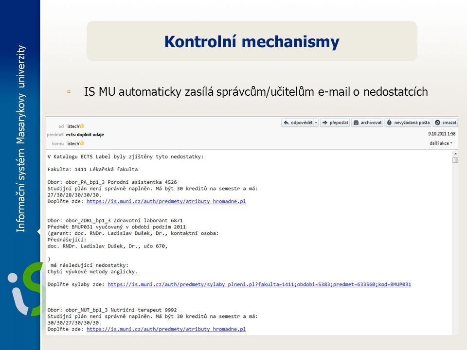 Informační systém Masarykovy univerzity Kontrolní mechanismy ▫ IS MU automaticky zasílá správcům/učitelům e-mail o nedostatcích