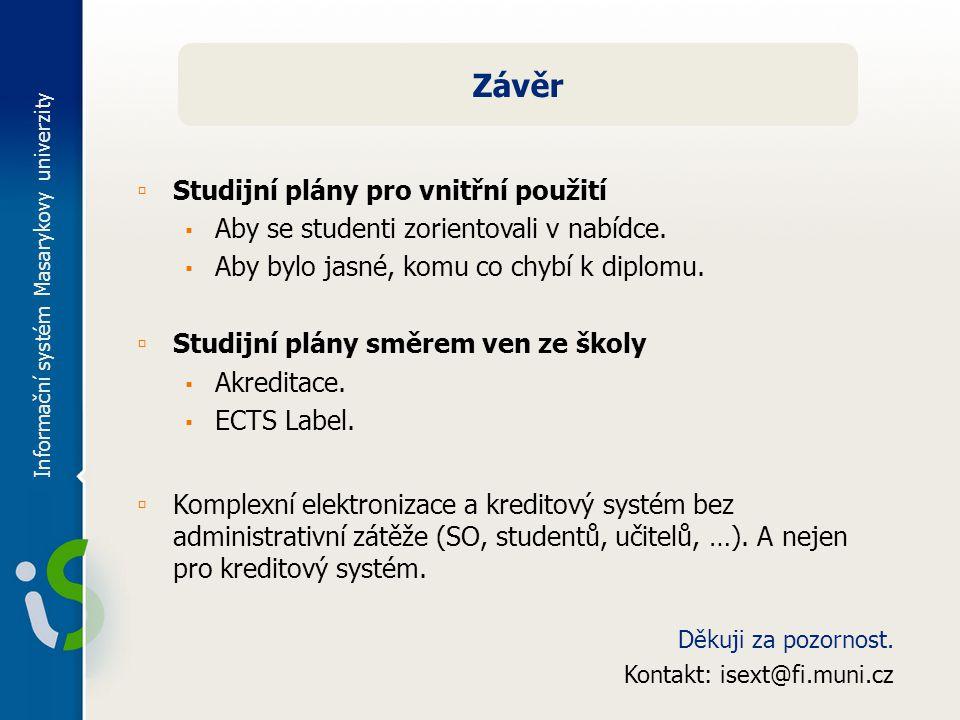 Informační systém Masarykovy univerzity Závěr ▫ Studijní plány pro vnitřní použití ▪ Aby se studenti zorientovali v nabídce.