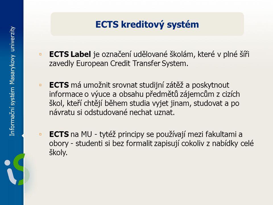 Informační systém Masarykovy univerzity ECTS kreditový systém ▫ ECTS Label je označení udělované školám, které v plné šíři zavedly European Credit Tra