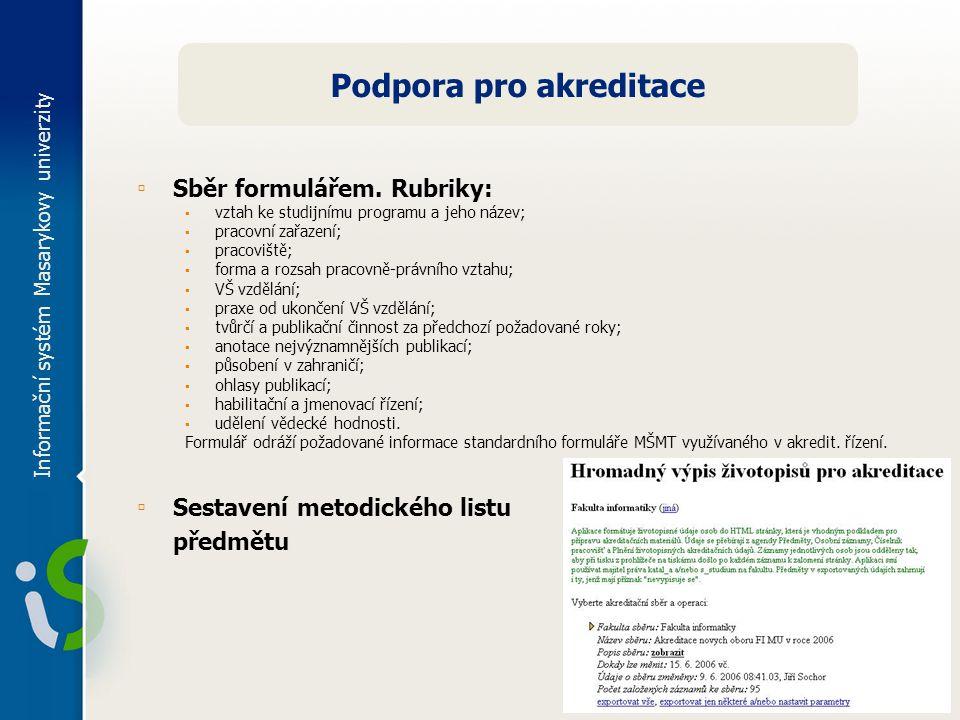 Informační systém Masarykovy univerzity Podpora pro akreditace ▫ Sběr formulářem. Rubriky: ▪ vztah ke studijnímu programu a jeho název; ▪ pracovní zař