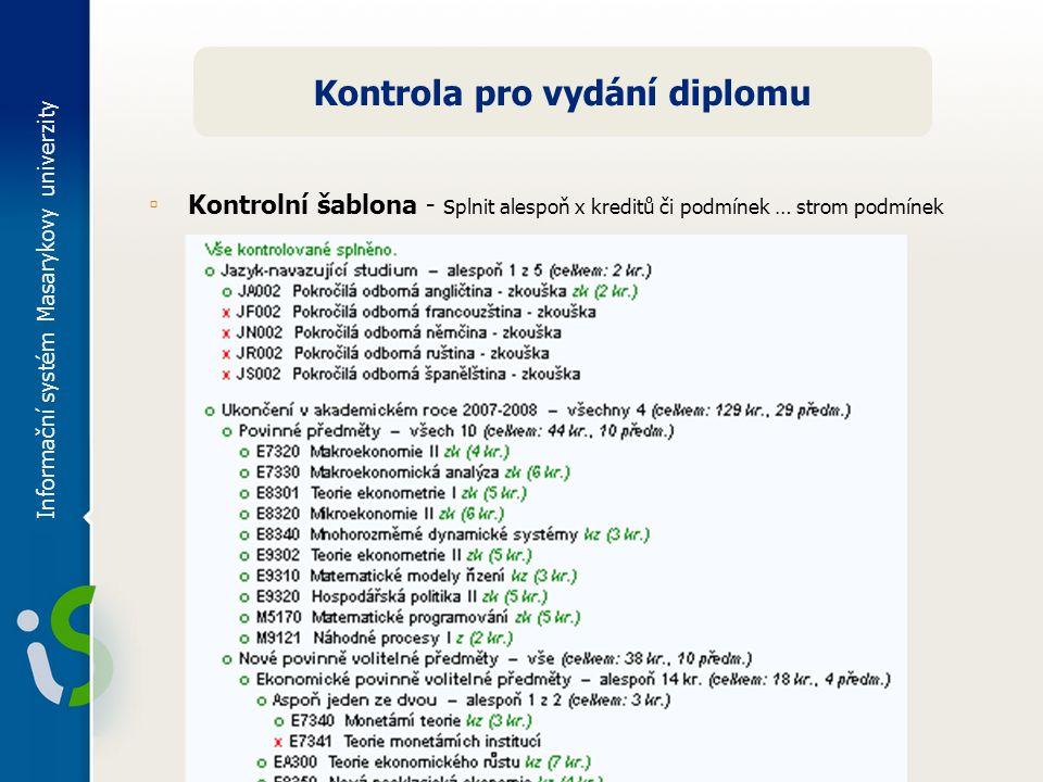 Informační systém Masarykovy univerzity ▫ Kontrolní šablona - s plnit alespoň x kreditů či podmínek … strom podmínek Kontrola pro vydání diplomu